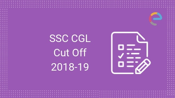 SSC CGL Tier 1 Cut Off 2018-19 | Check Out Expected & Previous Year SSC CGL Cut Off Marks
