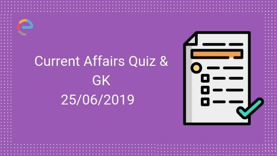 Current Affairs Quiz 25-06-2019-Embibe
