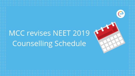 MCC revises NEET Counselling Schedule 2019