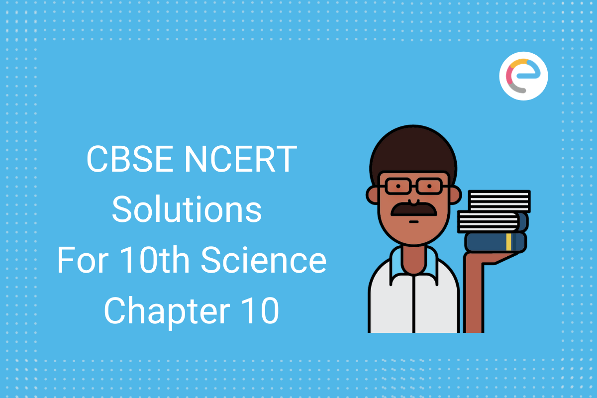 cbse-ncert-solutions-for-class-10-science-chapter-10