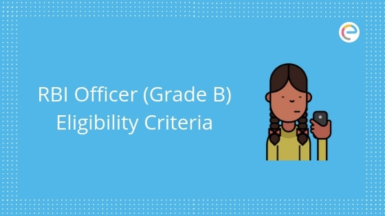 RBI Officer Grade B Eligibility Criteria 2019: Age Limit, Number Of Attempts, Educational Qualification