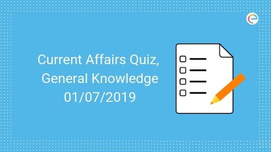Current Affairs Quiz 01-07-2019-Embibe