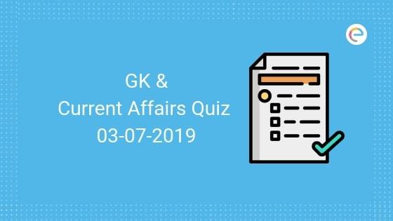 Current Affairs Quiz 03-07-2019-Embibe