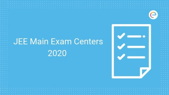 JEE Main Exam Centers 2020 | Check JEE Main 2020 Exam Centers & Shifts Here