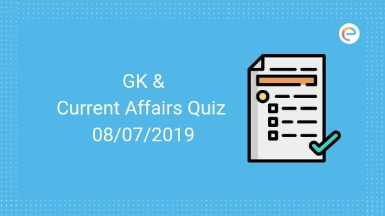 Todays GK & Current Affairs Quiz for July 08, 2019 with Questions and Answers