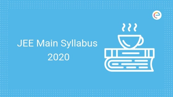 JEE Main Syllabus 2020 For Paper 1 & Paper 2: Check JEE Main 2020