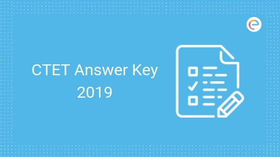 CTET Answer Key 2019 Released (Provisional & Final) – Download For
