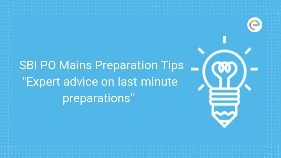 SBI PO Mains Preparation Tips – Expert Advice On Last Minute Preparations