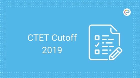 CTET Cut Off 2019: Passing Marks, Expected & Previous Year CTET Cutoff marks