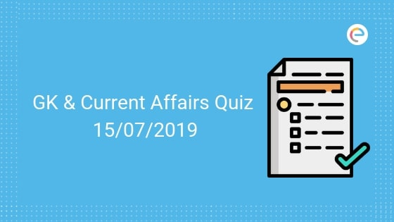 Current Affairs Quiz 15-07-2019-Embibe