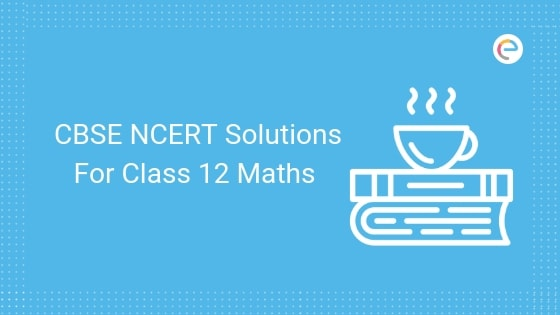 CBSE NCERT Solutions For Class 12 Maths