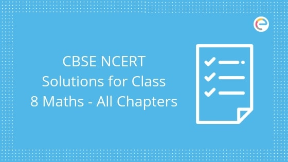 CBSE NCERT Solutions for Class 8 Maths All Chapters: Download NCERT Solutions PDF From Here