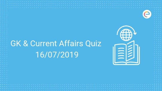 Current Affairs Quiz 16-07-2019-Embibe