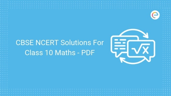 NCERT Solutions For Class 10 Maths PDF: Download Free CBSE