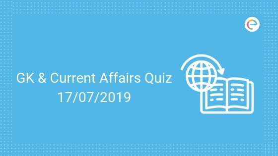 Current Affairs Quiz 17-07-2019-Embibe