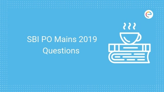 SBI PO Mains 2019 Questions asked in GA, DI, Reasoning and English