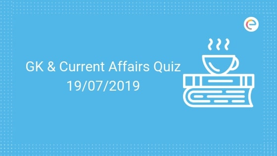 Todays GK & Current Affairs Quiz for July 19, 2019 with Questions and Answers