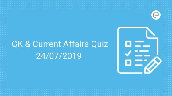 Current Affairs Quiz 24-07-2019-Embibe