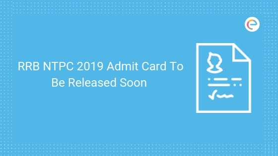 RRB NTPC 2019 Admit Card to be released soon