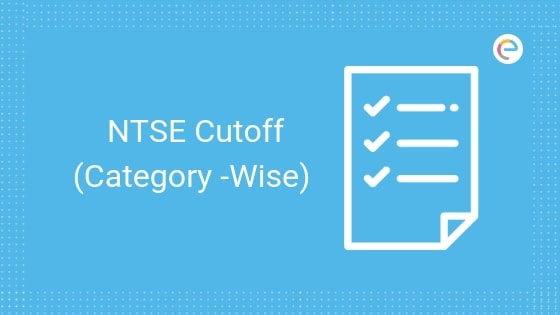 NTSE Cutoff 2019 Released! – Previous Year NTSE Cut Off For General, OBC, SC, ST And PWD