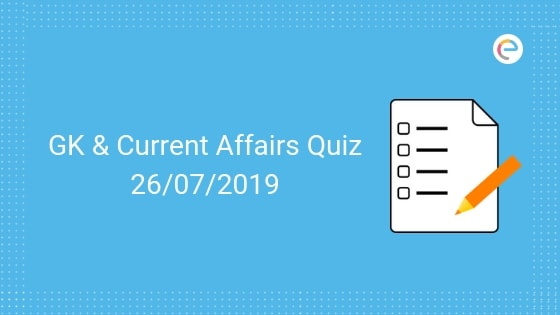 Current Affairs Quiz 26-07-2019- Embibe