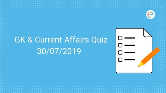 Current Affairs Quiz 30-07-2019-Embibe