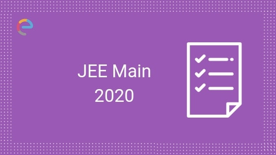 JEE Main 2020 – Registration, Exam Dates, New Exam Pattern
