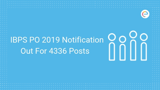 IBPS PO 2019 Notification Out for 4336 Posts