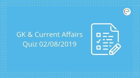 Todays GK & Current Affairs Quiz for August 2, 2019 with Questions