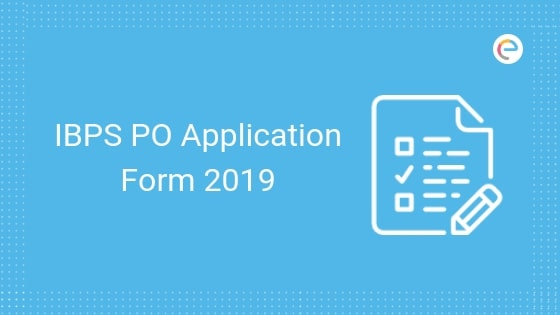IBPS PO 2019 Apply Online For 4336 Vacancies| Registration, Application Form, Dates, Eligibility & Fees