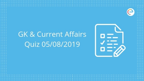 Todays GK & Current Affairs Quiz for August 5, 2019 with Questions and Answers