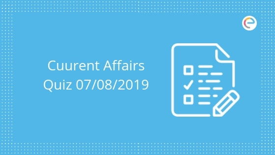 current affairs quiz 7th August 2019