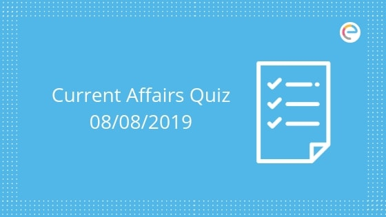 current affairs quiz 8th august 2019 embibe