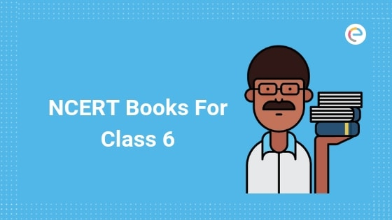 NCERT Books for Class 6: Download PDF for Class 6 Maths, Science, Social, English & Hindi