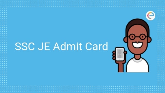 SSC JE Admit Card 2019 Released @ ssc.nic.in – Download SSC Junior Engineer Call Letter/Hall Ticket