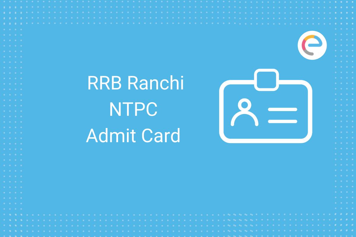 RRB Ranchi NTPC Admit Card: Check