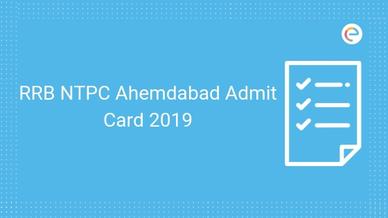 RRB Ahmedabad NTPC Admit Card 2019: Download RRB Ahmedabad NTPC Hall Ticket @ rrbahmedabad.gov.in