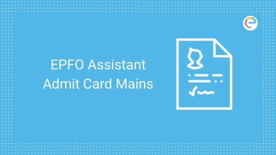 EPFO Admit Card Assistant Mains 2019 embibe