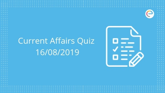 Todays GK & Current Affairs Quiz for August 16, 2019 with Questions and Answers