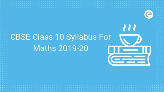 CBSE Class 10 Syllabus For Maths PDF 2019-20 | Detailed CBSE Class 10 Mathematics Syllabus