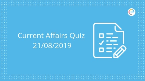 Todays GK & Current Affairs Quiz for August 21, 2019 with Questions and Answers