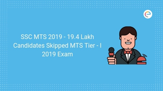 SSC MTS 19.4 lakh candidates skipped Tier I 2019 exam