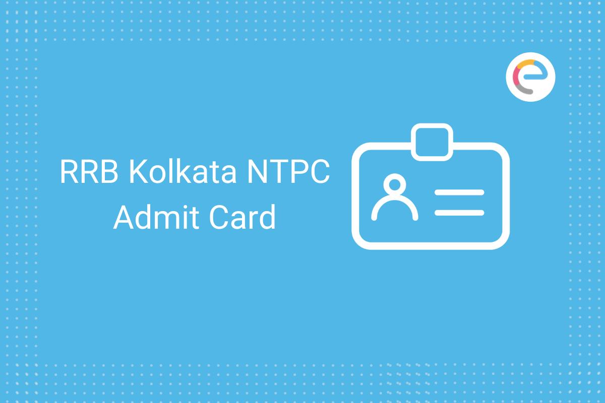 RRB Kolkata NTPC Admit Card 2020: Check