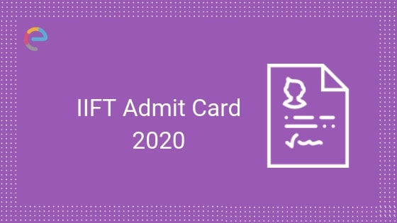 IIFT Admit Card 2020 | How To Download IIFT Hall Ticket, Details Mentioned And More