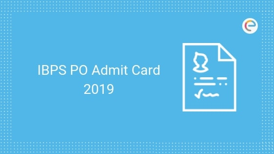 IBPS PO Admit Card 2019 For Mains Released! Download IBPS PO Mains Admit Card/Call Letter @ ibps.in