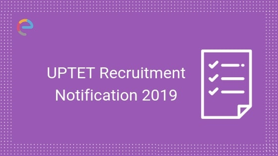 UPTET Notification 2019 To Release Soon! Apply For UPTET Here