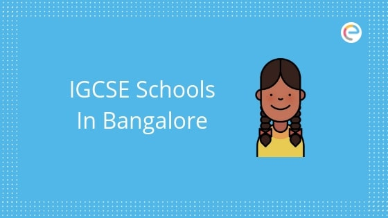 IGCSE Schools In Bangalore: Check List Of Best International Schools In Bangalore