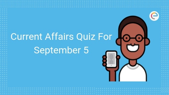 Todays GK & Current Affairs Quiz For September 5, 2019 With