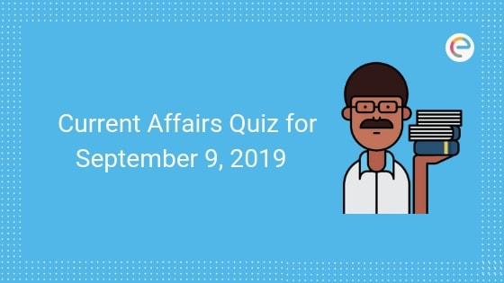 Current Affairs Quiz for September 9, 2019