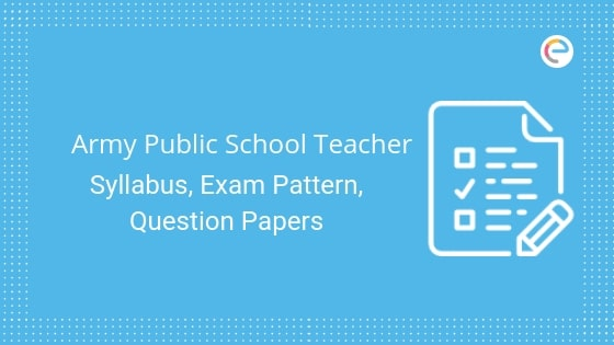 Army Public School Teacher Syllabus & Exam Pattern 2019
